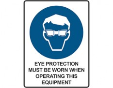 Mandatory safety sign - eye protection must be worn when operating this equipment