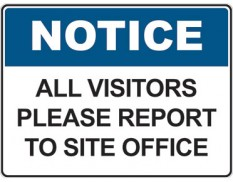Notice sign - all visitors please report to site office